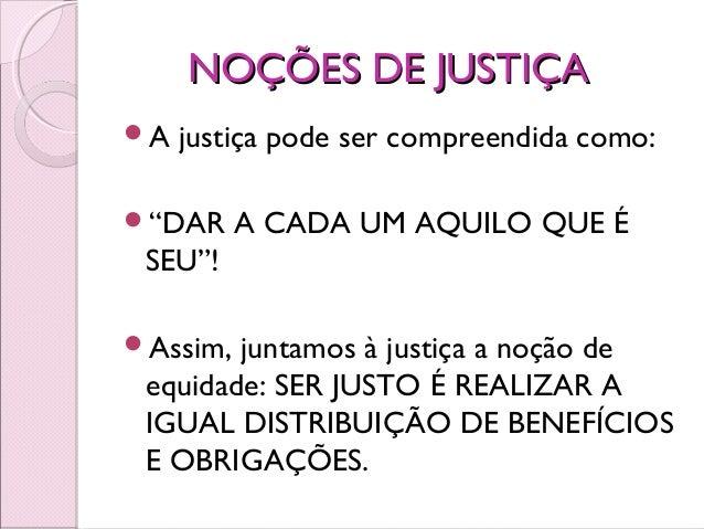 """NOÇÕES DE JUSTIÇANOÇÕES DE JUSTIÇA A justiça pode ser compreendida como: """"DAR A CADA UM AQUILO QUE É SEU""""! Assim, junta..."""