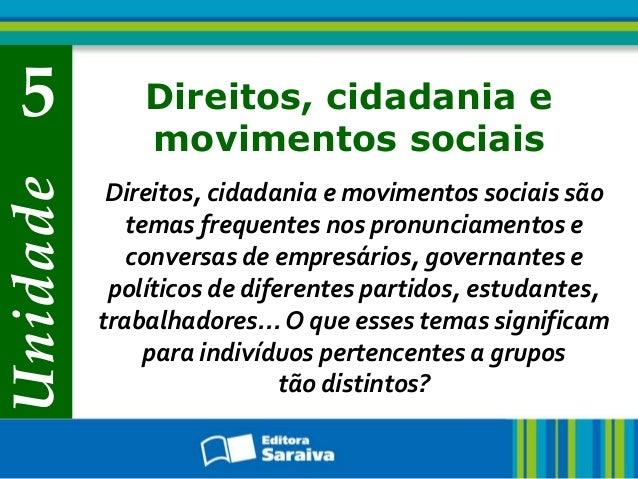 Unidade 5 Direitos, cidadania e movimentos sociais Direitos, cidadania e movimentos sociais são temas frequentes nos pronu...