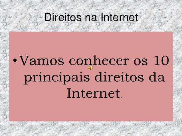 Direitos na Internet  • Vamos conhecer os 10 principais direitos da Internet.
