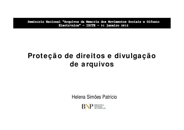 """Seminário Nacional """"Arquivos da Memória dos Movimentos Sociais e Difusão Electrónica"""" – ISCTE – 31 janeiro 2012  Proteção ..."""