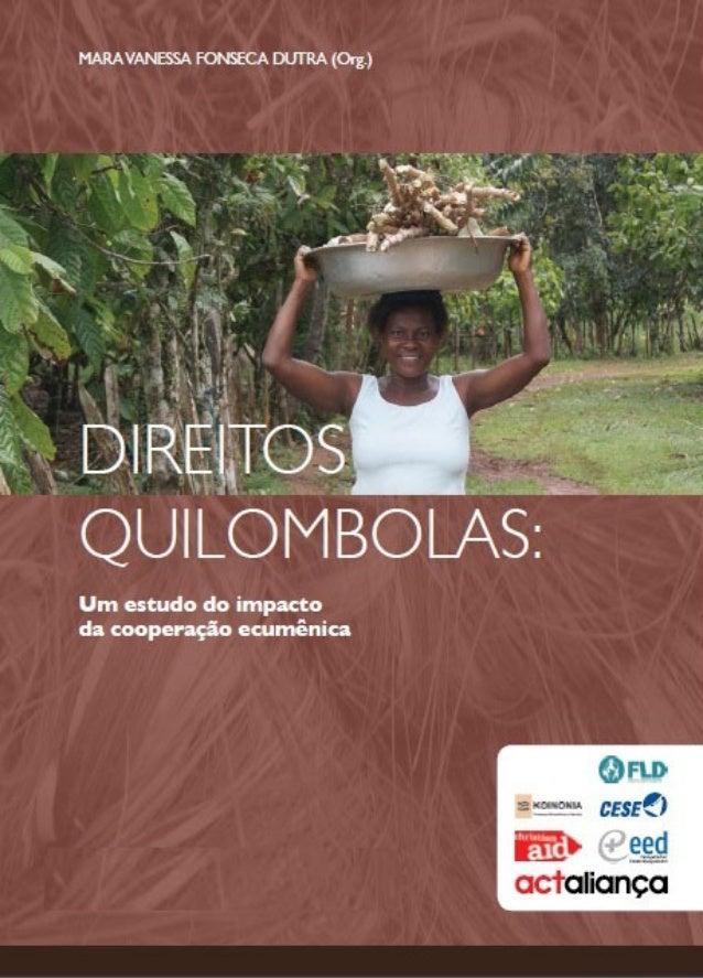 MARA VANESSA FONSECA DUTRA (Org.)  DIREITOSQUILOMBOLAS:  Um estudo do impacto da   cooperação ecumênica             Rio de...
