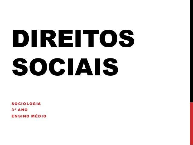 DIREITOS SOCIAIS SOCIOLOGIA 3º ANO ENSINO MÉDIO