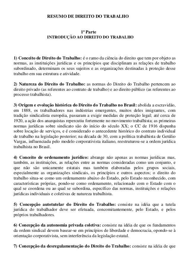 RESUMO DE DIREITO DO TRABALHO 1ª Parte INTRODUÇÃO AO DIREITO DO TRABALHO 1) Conceito de Direito do Trabalho: é o ramo da c...