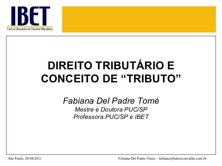 """DIREITO TRIBUTÁRIO E CONCEITO DE """"TRIBUTO"""" Fabiana Del Padre Tomé Mestre e Doutora PUC/SP Professora PUC/SP e IBET São Pau..."""