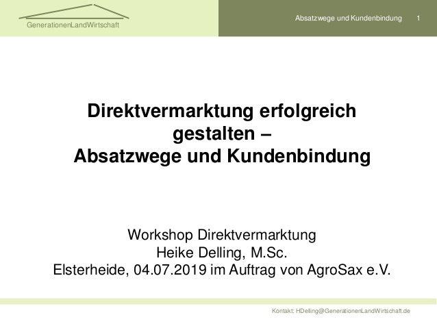 Absatzwege und Kundenbindung 1 Kontakt: HDelling@GenerationenLandWirtschaft.de GenerationenLandWirtschaft Direktvermarktun...