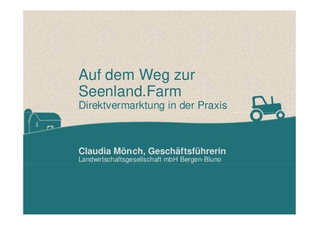 Auf dem Weg zur Seenland.Farm Direktvermarktung in der Praxis Claudia Mönch, Geschäftsführerin Landwirtschaftsgesellschaft...