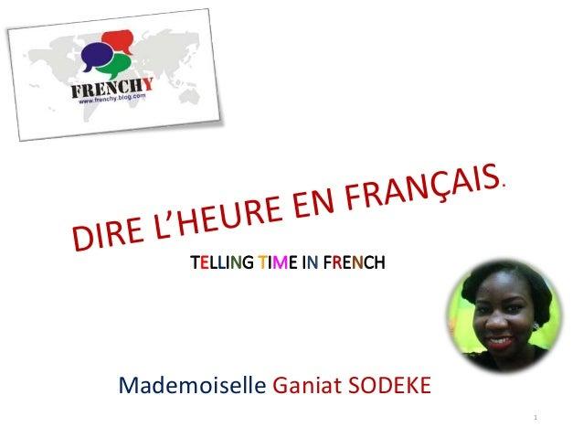 TELLING TIME IN FRENCH Mademoiselle Ganiat SODEKE 1