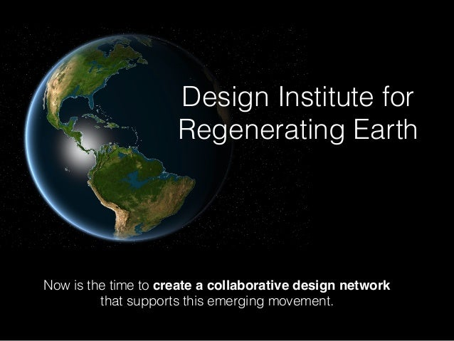 Now is the time to create a collaborative design network that supports this emerging movement. Design Institute for Regene...