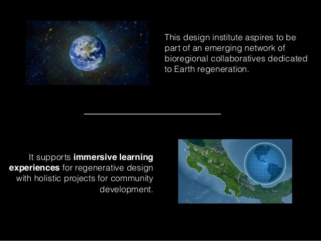 It supports immersive learning experiences for regenerative design with holistic projects for community development. This ...