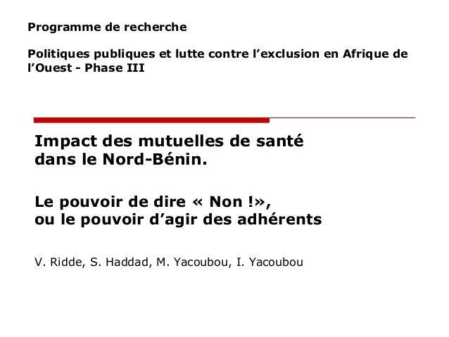 Impact des mutuelles de santé dans le Nord-Bénin. Le pouvoir de dire « Non !», ou le pouvoir d'agir des adhérents V. Ridde...