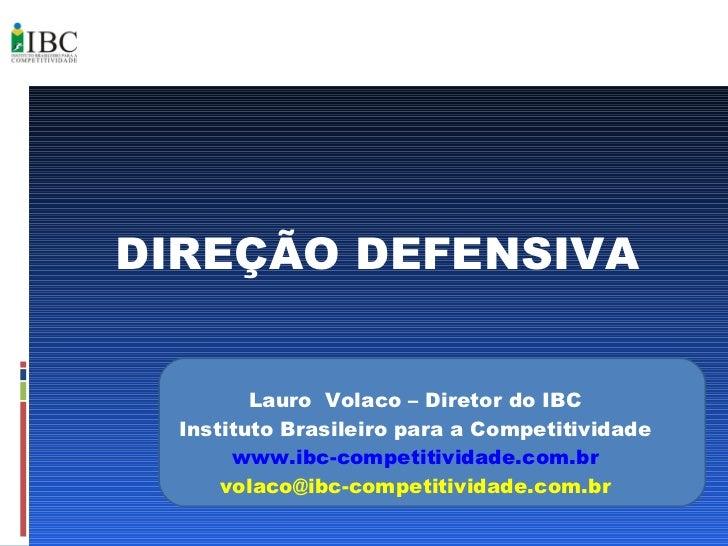 DIREÇÃO DEFENSIVA Lauro  Volaco – Diretor do IBC Instituto Brasileiro para a Competitividade www.ibc-competitividade.com.b...