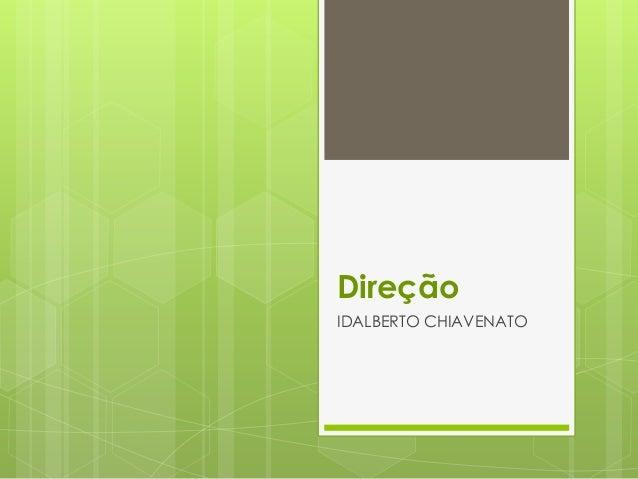 Direção IDALBERTO CHIAVENATO