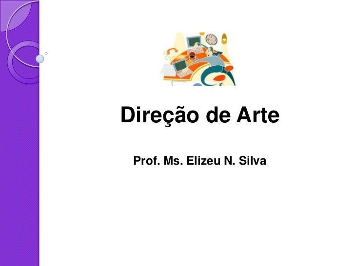 Direção de Arte Prof. Ms. Elizeu N. Silva
