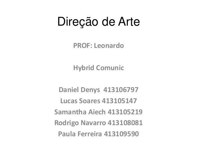 Direção de Arte PROF: Leonardo Hybrid Comunic Daniel Denys 413106797 Lucas Soares 413105147 Samantha Aiech 413105219 Rodri...