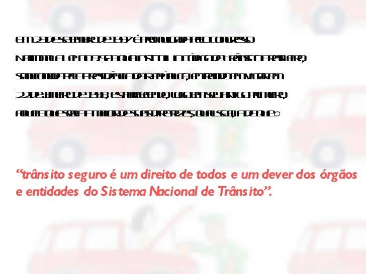 Em 23 de setembro de 1997 é promulgada pelo Congresso Nacional a Lei no 9.503 que instituiu o Código de Trânsito Brasileir...