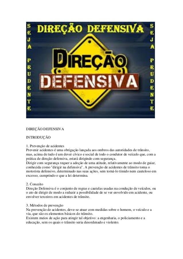 DIREÇÃO DEFENSIVA INTRODUÇÃO 1. Prevenção de acidentes Prevenir acidentes é uma obrigação lançada aos ombros das autoridad...