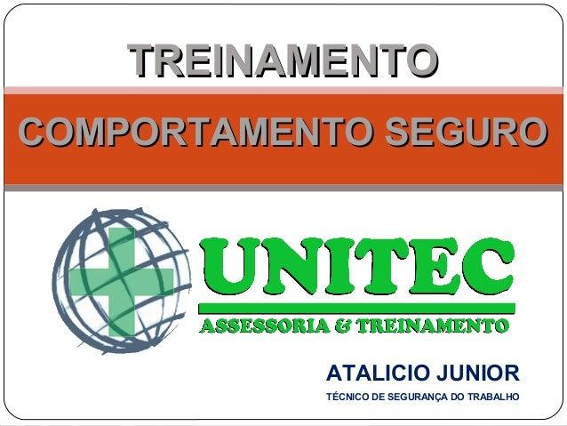 TREINAMENTOTREINAMENTO COMPORTAMENTO SEGUROCOMPORTAMENTO SEGURO ATALICIO JUNIOR TÉCNICO DE SEGURANÇA DO TRABALHO