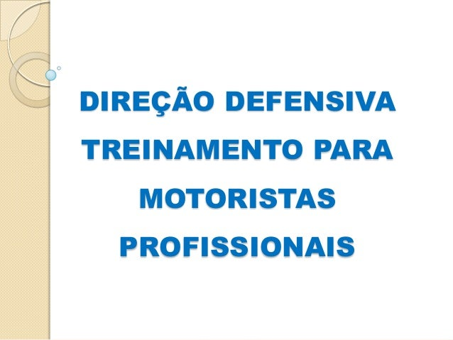 DIREÇÃO DEFENSIVATREINAMENTO PARA   MOTORISTAS  PROFISSIONAIS