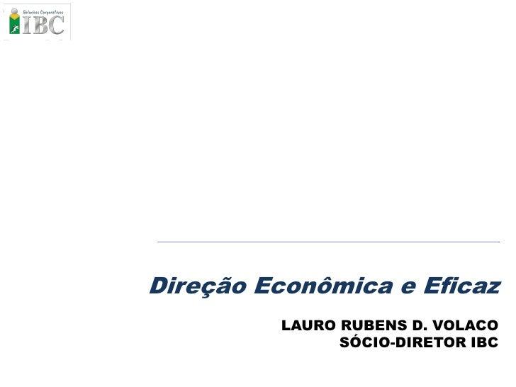 Direção Econômica e Eficaz          LAURO RUBENS D. VOLACO                SÓCIO-DIRETOR IBC