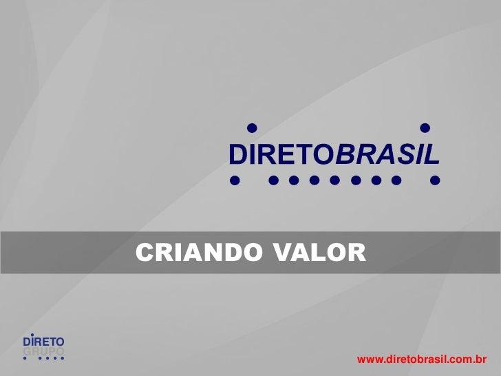 CRIANDO VALORDIRETOGRUPO                     www.diretobrasil.com.br
