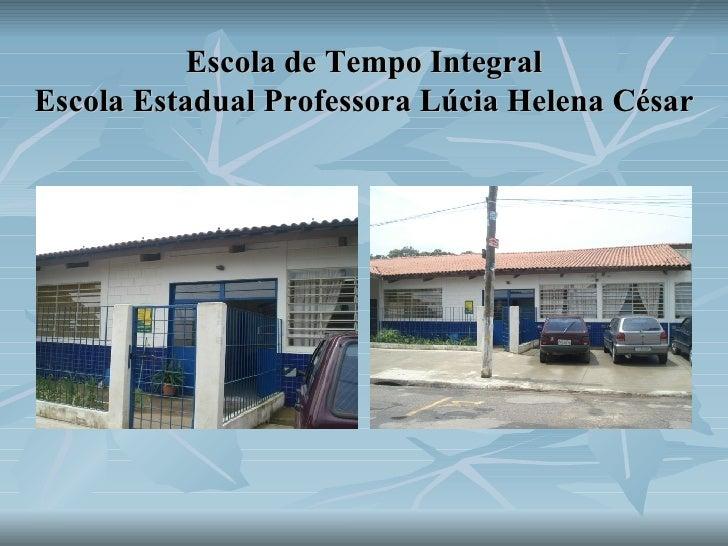 Escola de Tempo Integral Escola Estadual Professora Lúcia Helena César