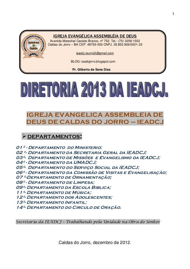 1IGREJA EVANGÉLICA ASSEMBLÉIA DE DEUSAvenida Marechal Castelo Branco, nº 752. Tel.: (75) 3256-1552Caldas do Jorro – BA CEP...