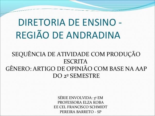DIRETORIA DE ENSINO REGIÃO DE ANDRADINA SEQUÊNCIA DE ATIVIDADE COM PRODUÇÃO ESCRITA GÊNERO: ARTIGO DE OPINIÃO COM BASE NA ...