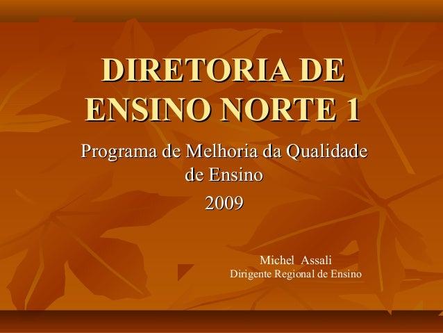 DIRETORIA DEDIRETORIA DE ENSINO NORTE 1ENSINO NORTE 1 Programa de Melhoria da QualidadePrograma de Melhoria da Qualidade d...