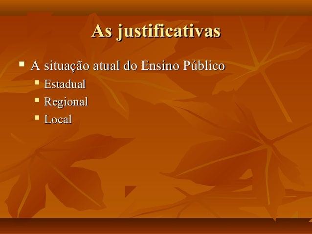 As justificativasAs justificativas  A situação atual do Ensino PúblicoA situação atual do Ensino Público  EstadualEstadu...