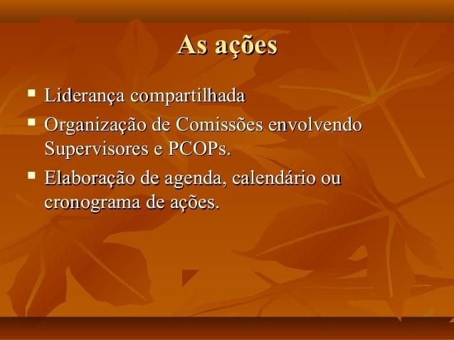 As açõesAs ações  Liderança compartilhadaLiderança compartilhada  Organização de Comissões envolvendoOrganização de Comi...