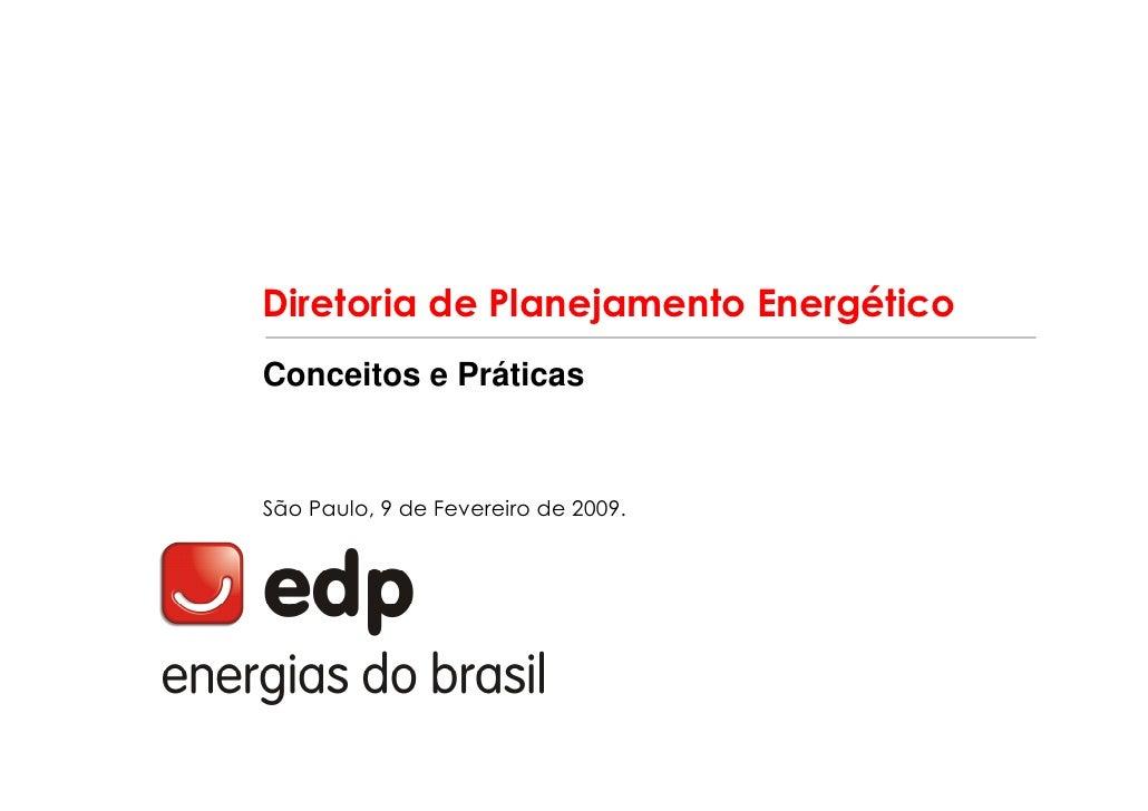 Diretoria de Planejamento Energético Conceitos e Práticas    São Paulo, 9 de Fevereiro de 2009.