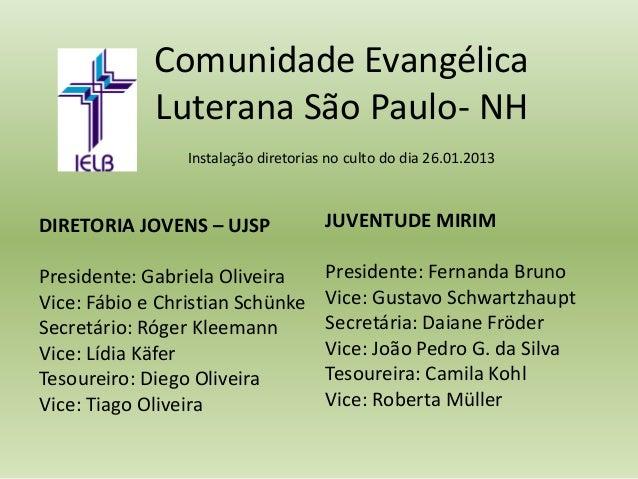 Comunidade Evangélica             Luterana São Paulo- NH                 Instalação diretorias no culto do dia 26.01.2013D...