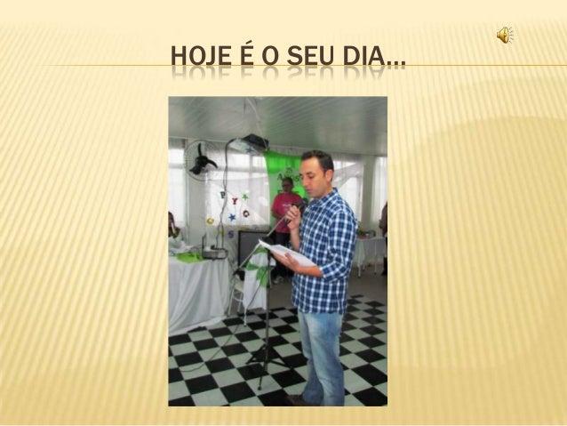 HOJE É O SEU DIA...