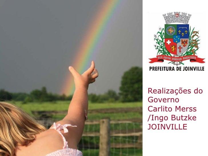 Realizações doGovernoCarlito Merss/Ingo ButzkeJOINVILLE