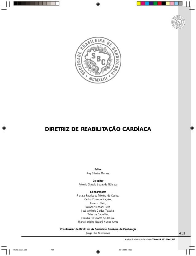 Arquivos Brasileiros de Cardiologia - Volume 84, Nº 5, Maio 2005 431 DIRETRIZ DE REABILITAÇÃO CARDÍACA Editor Ruy Silveira...