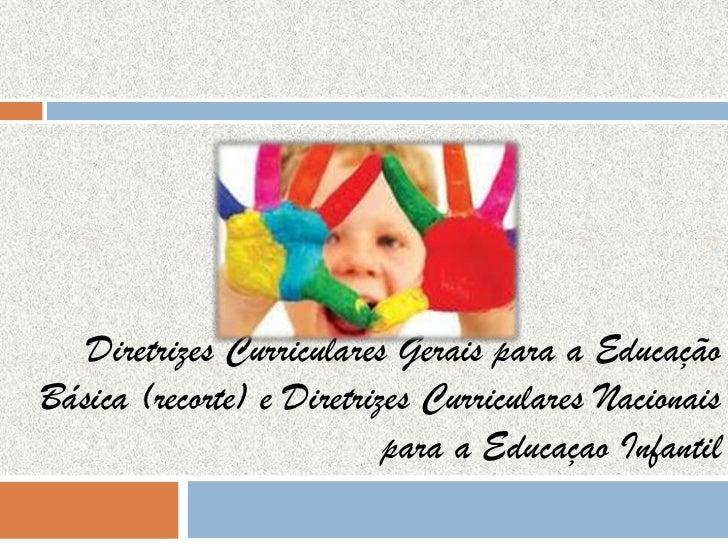 Diretrizes Curriculares Gerais para a EducaçãoBásica (recorte) e Diretrizes Curriculares Nacionais                        ...