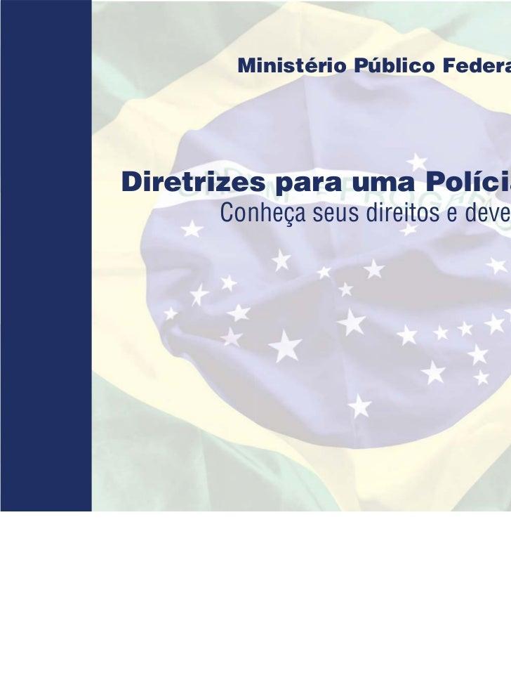 Ministério Público FederalDiretrizes para uma Polícia Cidadã      Conheça seus direitos e deveres                         ...