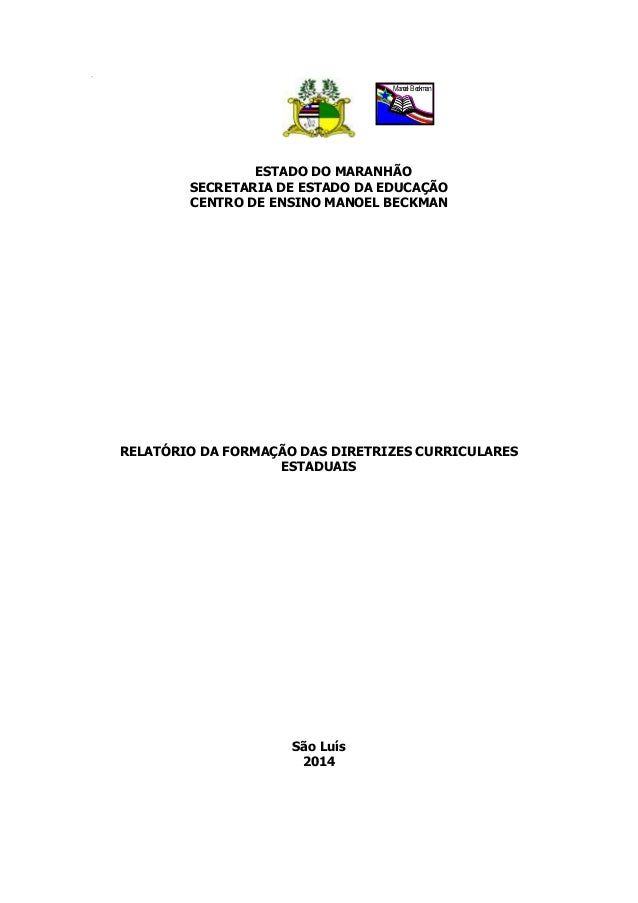 Ria ESTADO DO MARANHÃO SECRETARIA DE ESTADO DA EDUCAÇÃO CENTRO DE ENSINO MANOEL BECKMAN RELATÓRIO DA FORMAÇÃO DAS DIRETRIZ...
