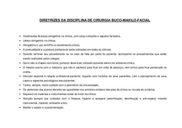 DIRETRIZES DA DISCIPLINA DE CIRURGIA BUCO-MAXILO-FACIAL Vestimentas Brancas obrigatória na clínica, com calça comprida e ...