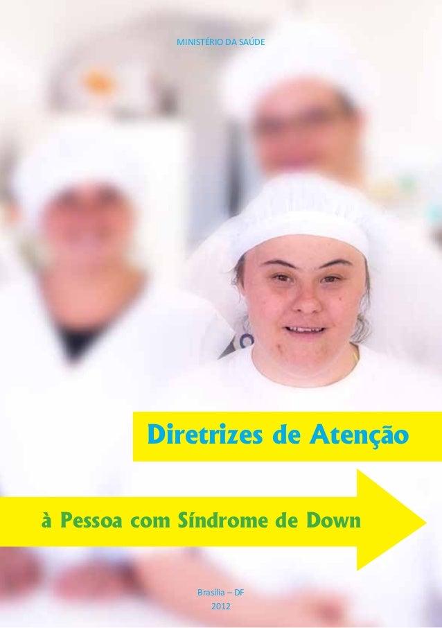 Diretrizes de Atençãoà Pessoa com Síndrome de Down 1à Pessoa com Síndrome de DownDiretrizes de AtençãoMINISTÉRIO DA SAÚDEB...