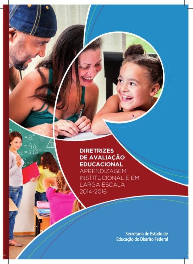 DIRETRIZES DE AVALIAÇÃO EDUCACIONAL:  APRENDIZAGEM, INSTITUCIONAL E  EM LARGA ESCALA  2014 - 2016