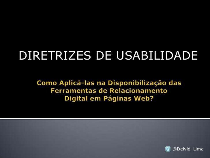 DIRETRIZES DE USABILIDADE<br />Como Aplicá-las na Disponibilização das Ferramentas de Relacionamento Digital em Páginas We...