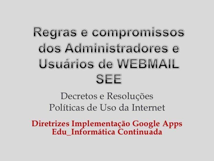 Decretos e Resoluções    Políticas de Uso da InternetDiretrizes Implementação Google Apps     Edu_Informática Continuada