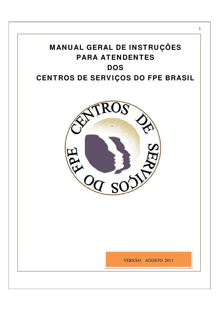 1  MANUAL GERAL DE INSTRUÇÕES        PARA ATENDENTES              DOSCENTROS DE SERVIÇOS DO FPE BRASIL                  VE...