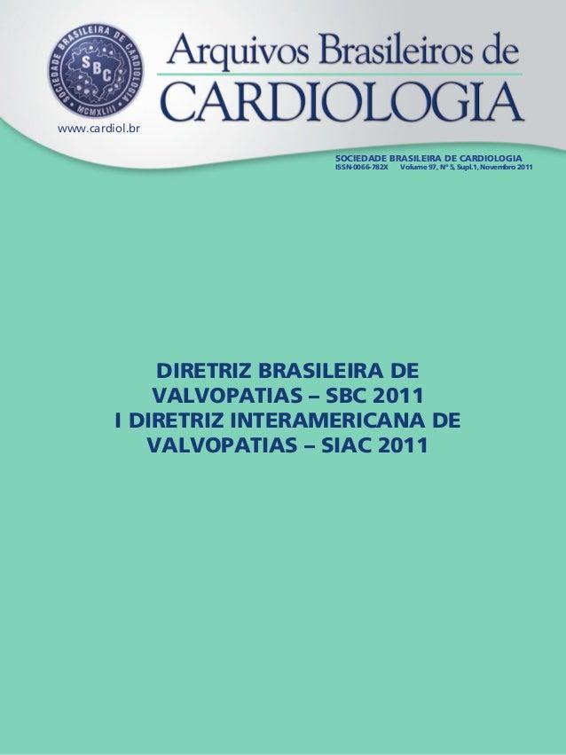www.cardiol.br SOCIEDADE BRASILEIRA DE CARDIOLOGIA ISSN-0066-782X Volume 97, Nº 5, Supl.1, Novembro 2011 DIRETRIZ BRASILEI...