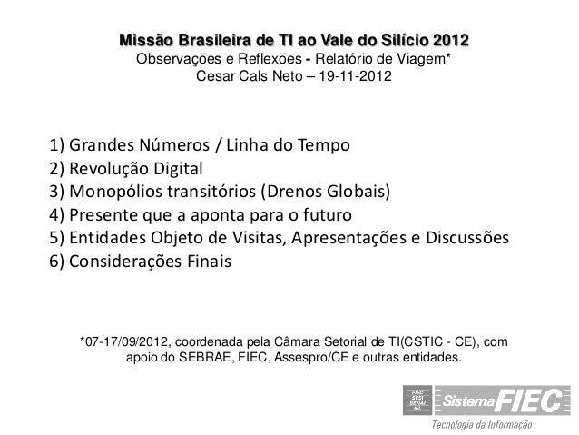 Missão Brasileira de TI ao Vale do Silício 2012            Observações e Reflexões - Relatório de Viagem*                 ...