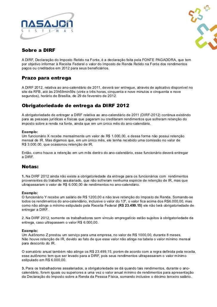 Sobre a DIRFA DIRF, Declaração do Imposto Retido na Fonte, é a declaração feita pela FONTE PAGADORA, que tempor objetivo i...