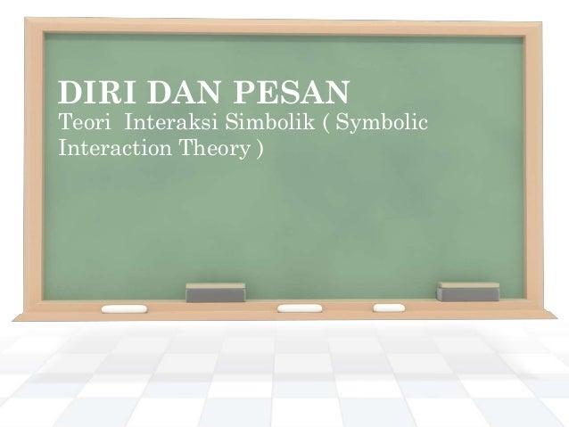 DIRI DAN PESAN Teori Interaksi Simbolik ( Symbolic Interaction Theory )