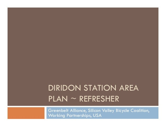 DIRIDON STATION AREA PLAN ~ REFRESHER Greenbelt Alliance, Silicon Valley Bicycle Coalition, Working Partnerships, USA