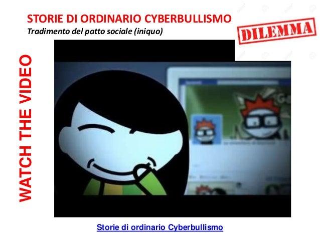 Storie di ordinario Cyberbullismo WATCHTHEVIDEO STORIE DI ORDINARIO CYBERBULLISMO Tradimento del patto sociale (iniquo)